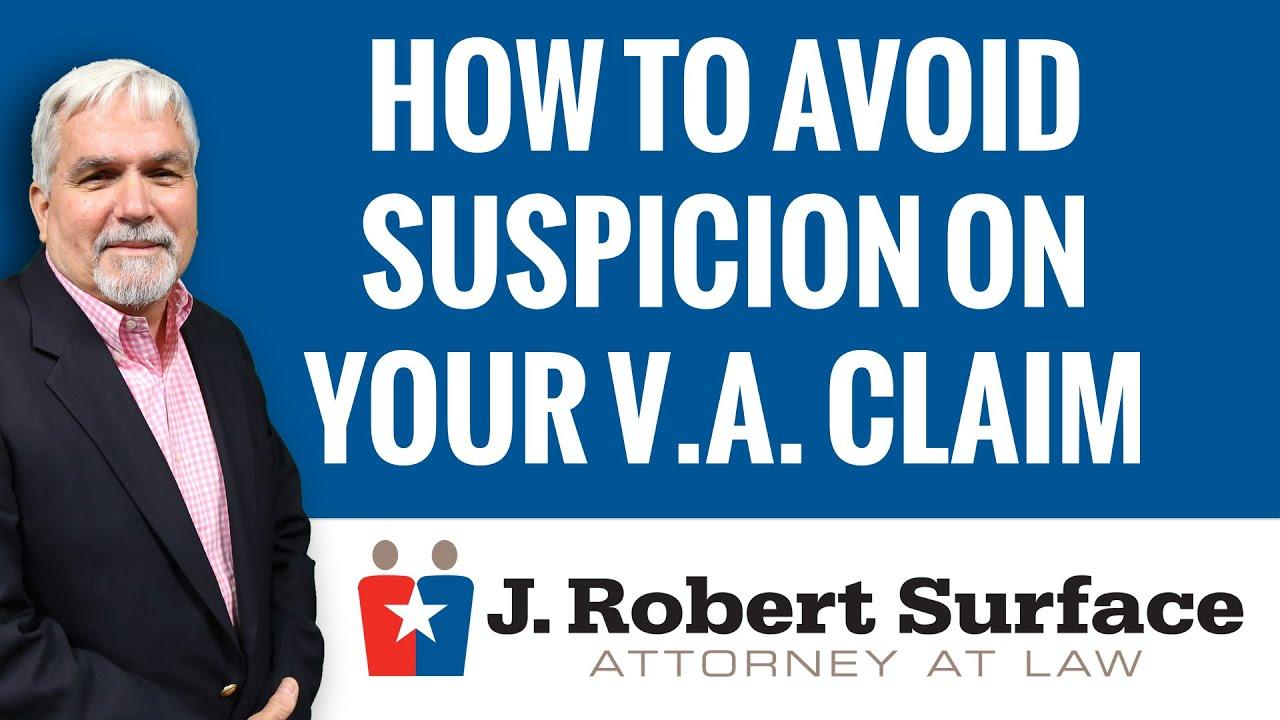 Robert Surface explaining how to avoid suspicious on VA claims